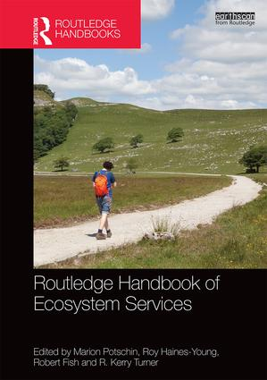 Routledge Handbook of Ecosystem Services. Edited by Marion Potschin, Roy Haines-Young, Robert Fish, R. Kerry Turner; © 2016 – Routledge; 630 pages | 126 B/W Illus